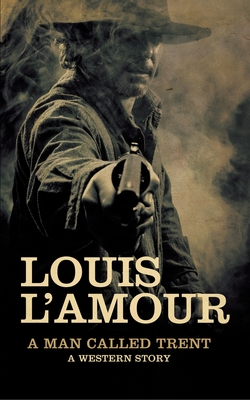A Man Called Trent: A Western Story - L'Amour, Louis