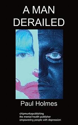 A Man Derailed: An Autobiography on Depression - Holmes, Paul