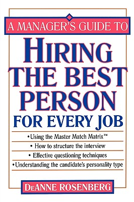 A Manager's Guide to Hiring the Best Person for Every Job - Rosenberg, DeAnne