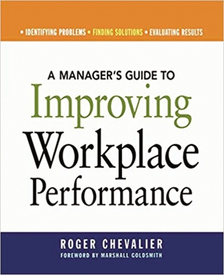 A Manager's Guide to Improving Workplace Performance - Chevalier, Roger, and Goldsmith, Marshall, Dr. (Foreword by)