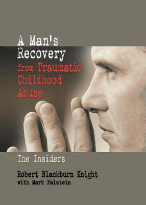 A Man's Recovery from Traumatic Childhood Abuse: The Insiders - Knight, Robert Blackburn, and Falstein, Mark