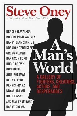 A Man's World: A Gallery of Fighters, Creators, Actors, and Desperadoes - Oney, Steve