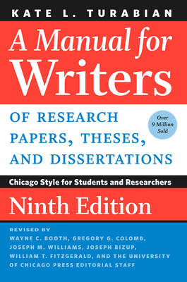 A Manual for Writers of Research Papers, Theses, and Dissertations, Ninth Edition: Chicago Style for Students and Researchers - Turabian, Kate L, and Booth, Wayne C (Revised by), and Colomb, Gregory G (Revised by)