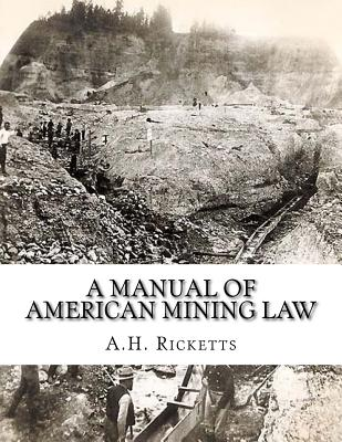 A Manual of American Mining Law - Ricketts, A H, and Jackson, Kerby (Introduction by)