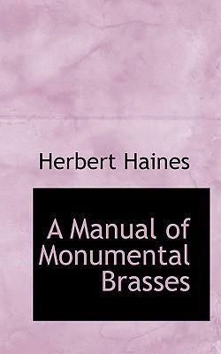 A Manual of Monumental Brasses - Haines, Herbert