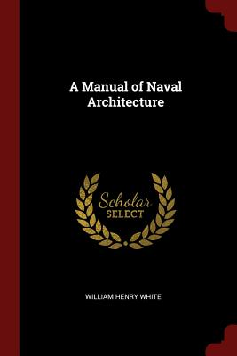 A Manual of Naval Architecture - White, William Henry, Sir