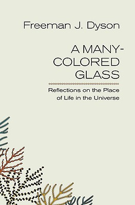 A Many-Colored Glass: Reflections on the Place of Life in the Universe - Dyson, Freeman J
