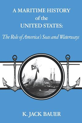 A Maritime History of the United States: The Role of America's Seas and Waterways - Bauer, K Jack