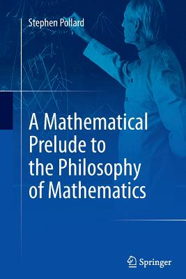 A Mathematical Prelude to the Philosophy of Mathematics - Pollard, Stephen