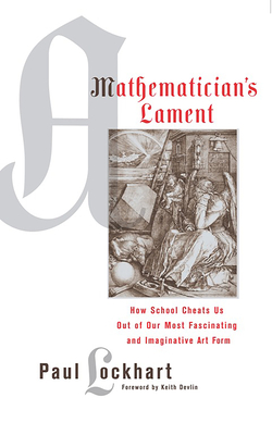 A Mathematician's Lament - Lockhart, Paul, and Devlin, Keith, Professor (Foreword by)