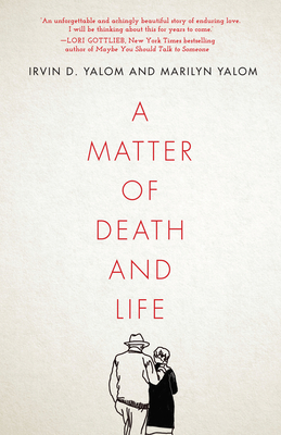 A Matter of Death and Life - Yalom, Irvin D, and Yalom, Marilyn
