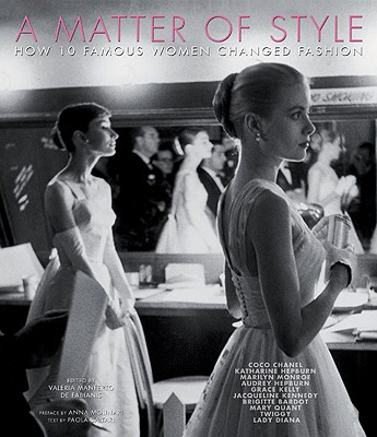 A Matter of Style: Intimate Portraits of 10 Women Who Changed Fashion - Saltari, Paola (Text by), and De Fabianis, Valeria Manferto (Foreword by)