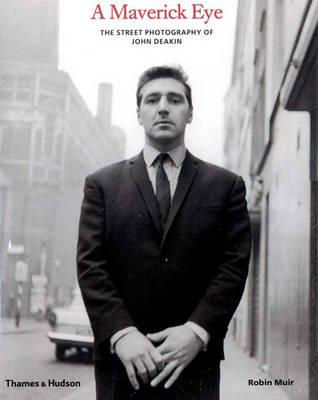 A Maverick Eye: The Street Photography of John Deakin - Muir, Robin, and Deakin, John