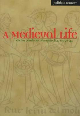 A Medieval Life: Cecilia Penifader of Brigstock, C. 1295-1344 - Bennett, Judith