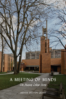 A Meeting of Minds: The Massey College Story - Grant, Judith Skelton