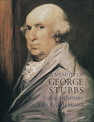 A Memoir of George Stubbs - Humphry, Ozias, and Mayer, Joseph, and Mould, Anthony (Introduction by)