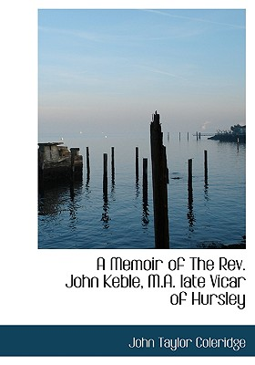 A Memoir of the REV. John Keble, M.A. Late Vicar of Hursley - Coleridge, John Taylor