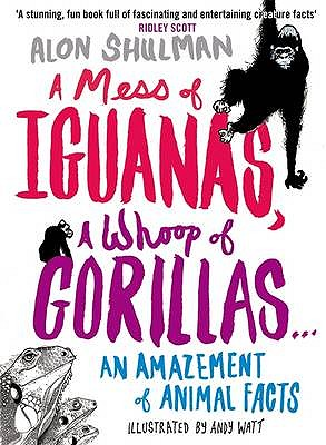 A Mess of Iguanas, a Whoop of Gorillas...: An Amazement of Animal Facts - Shulman, Alon