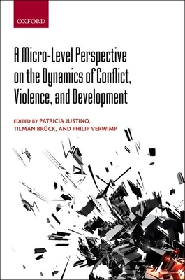 A Micro-Level Perspective on the Dynamics of Conflict, Violence, and Development - Justino, Patricia (Editor), and Bruck, Tilman (Editor), and Verwimp, Philip (Editor)