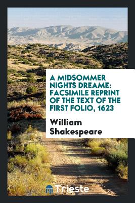 A Midsommer Nights Dreame: Facsimile Reprint of the Text of the First Folio, 1623 - Shakespeare, William