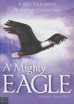 A Mighty Eagle: A Beloved Bird: The Search for True Love Series - Hanson, Cindy L