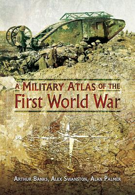 A Military Atlas of the First World War - Banks, Arthur, and Swanston, Alexander, and Palmer, Alan