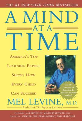 A Mind at a Time: America's Top Learning Expert Shows How Every Child Can Succeed - Levine, Melvin D