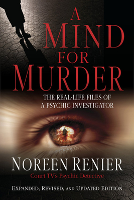 A Mind for Murder: The Real-Life Files of a Psychic Investigator - Renier, Noreen
