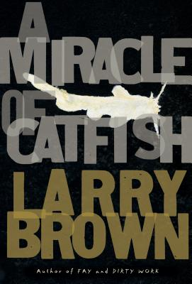 A Miracle of Catfish: A Novel in Progress - Brown, Larry