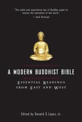 A Modern Buddhist Bible: Essential Readings from East and West - Lopez, Donald S, Jr.