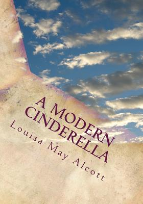A Modern Cinderella: Or the Little Old Shoe and Other Stories - Alcott, Louisa May