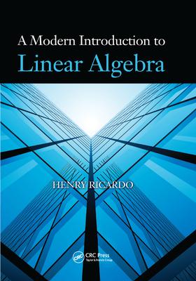 A Modern Introduction to Linear Algebra - Ricardo, Henry
