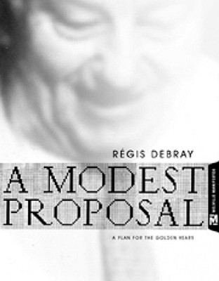 A Modest Proposal: A Plan for the Golden Years - Debray, Regis, and Mehlman, Jeffrey, Professor (Translated by)