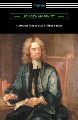A Modest Proposal and Other Satires - Swift, Jonathan
