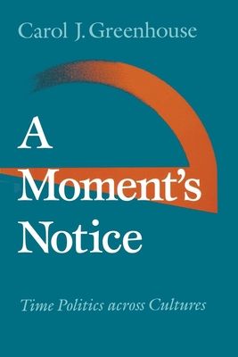 A Moment's Notice: Time Politics Across Culture - Greenhouse, Carol J