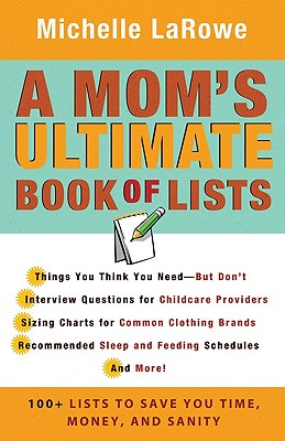 A Mom's Ultimate Book of Lists: 100+ Lists to Save You Time, Money, and Sanity - LaRowe, Michelle