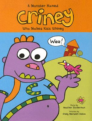 A Monster Named Criney Who Makes Kids Whiney - Zuckerman, Heather