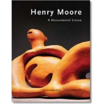 A Monumental Vision: The Sculpture of Henry Moore - Hedgecoe, John, Mr.