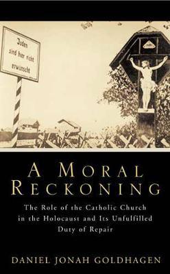 A Moral Reckoning - Goldhagen, Daniel Jonah