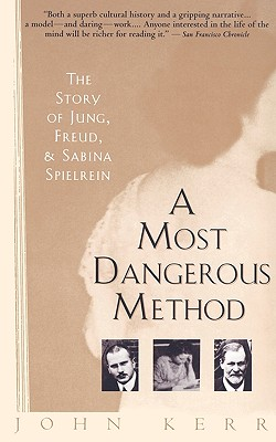 A Most Dangerous Method: The Story of Jung, Freud, and Sabina Spielrein - Kerr, John