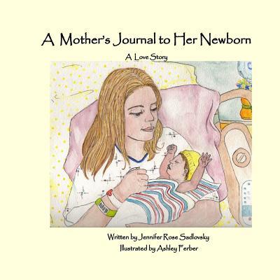 A Mother's Journal to Her Newborn - Sadlovsky, Jennifer Rose