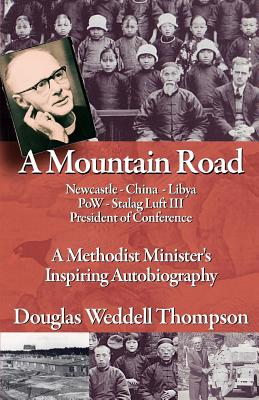 A Mountain Road: A Methodist Minister's Inspiring Autobiography - Weddell Thompson, Douglas