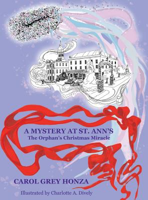 A Mystery at St. Ann's: The Orphan's Christmas Miracle - Honza, Carol Grey