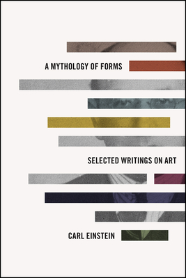 A Mythology of Forms: Selected Writings on Art - Einstein, Carl, and Haxthausen, Charles W (Translated by)