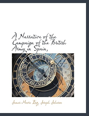 A Narrative of the Campaign of the British Army in Spain, - Moore, James, and Joseph Johnson, Johnson (Creator)