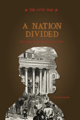 A Nation Divided: The Long Road to the Civil War - Nardo, Don