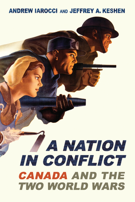 A Nation in Conflict: Canada and the Two World Wars - Iarocci, Andrew