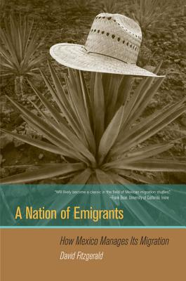 A Nation of Emigrants: How Mexico Manages Its Migration - Fitzgerald, David