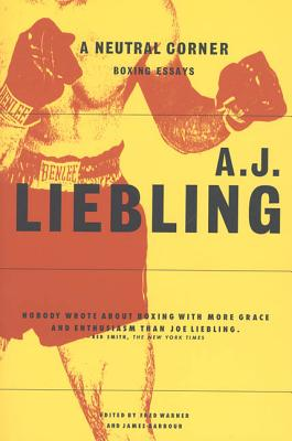 A Neutral Corner: Boxing Essays - Liebling, A J, and Warner, Fred (Editor), and Barbour, James (Editor)