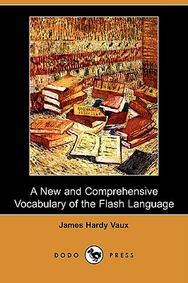 A New and Comprehensive Vocabulary of the Flash Language (Dodo Press) - Vaux, James Hardy